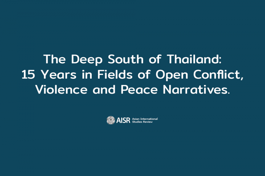 The Deep South of Thailand: 15 Years in Fields of Open Conflict,Violence and Peace Narratives.